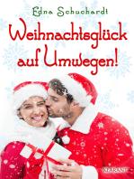Weihnachtsglück auf Umwegen! Weihnachtsroman