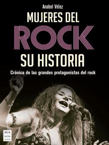 Mujeres del rock. Su historia: Crónica de las grandes protagonistas del rock