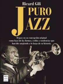 Puro jazz: El jazz en su concepción original como base de las formas, estilos y tendencias que han ido surgiendo a lo largo de su historia