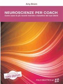 Neuroscienze per Coach: Come usare le più recenti ricerche a beneficio dei tuoi clienti