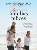 Los 8 principios de las familias felices: Cómo involucrarse en una vida familiar de entendimiento y compromiso