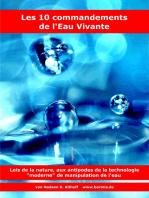 Les 10 commandements de l'Eau Vivante: Lois de la nature, aux antipodes de la technologie « moderne » de manipulation de l'eau