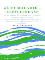 Zero Maladie: La Naissance Du Modèle Collaboratif De Santé. La Naissance Des Réseaux Numériques Pour La Santé.