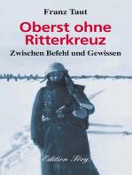 Oberst ohne Ritterkreuz - Zwischen Befehl und Gewissen