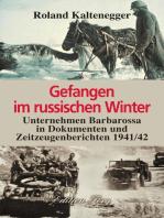 Gefangen im russischen Winter - Unternehmen Barbarossa in Dokumenten und Zeitzeugenberichten 1941/42