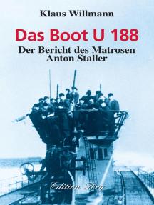 Das Boot U 188: Zeitzeugenbericht aus dem Zweiten Weltkrieg
