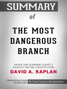 Summary of The Most Dangerous Branch: Inside the Supreme Court's Assault on the Constitution