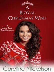 A Royal Christmas Wish: A Santa Rosa Royal Romance, #2