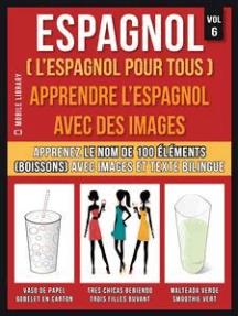 Espagnol ( L'Espagnol Pour Tous ) - Apprendre l'espagnol avec des images (Vol 6): Apprenez le nom de 100 éléments (boissons) avec images et texte bilingue