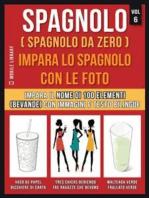 Spagnolo ( Spagnolo da zero ) Impara lo spagnolo con le foto (Vol 6)