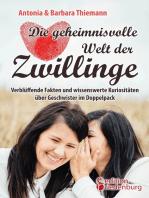 Die geheimnisvolle Welt der Zwillinge - Verblüffende Fakten und wissenswerte Kuriositäten über Geschwister im Doppelpack