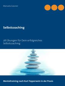 Selbstcoaching: 28 Übungen für Dein erfolgreiches Selbstcoaching