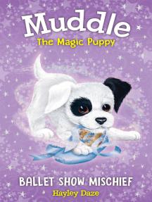 Muddle the Magic Puppy Book 3: Ballet Show Mischief