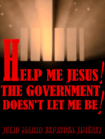 Help Me Jesus! The Government Doesn't Let Me Be!