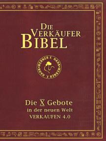 Die Verkäufer-Bibel: Die 10 Gebote in der neuen Welt: Verkaufen 4.0