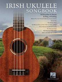 Irish Ukulele Songbook: 30 Favorites to Strum & Sing