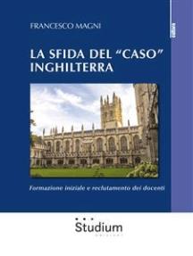 """La sfida del """"caso"""" Inghilterra: Formazione iniziale e reclutamento dei docenti"""