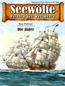 Seewölfe - Piraten der Weltmeere 468: Die Jäger