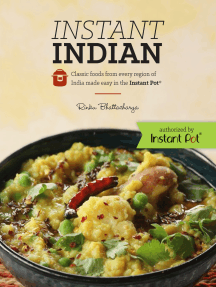 Instant Indian: Classic Foods from Every Region of India made easy in the Instant Pot: Classic Foods from Every Region of India Made Easy in the Instant Pot