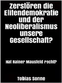 Zerstören die Elitendemokratie und der Neoliberalismus unsere Gesellschaft?: Hat Rainer Mausfeld recht?