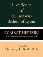 Five Books of St. Irenaeus Bishop of Lyons