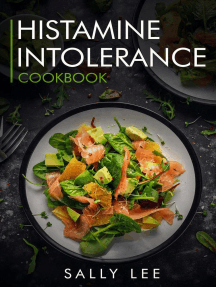 Histamine Intolerance Cookbook: Low-Histamine Breakfast, Snacks, Appetizers, Soups, Main Course and Dessert Recipes for Histamine Intolerance
