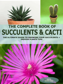 The Complete Book of Succulent & Cacti:: The Ultimate Guide to Growing your Succulents + Indoor Plants Tips