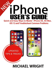 iPhone User's Guide: Quick And Easy Ways To Master iPhone XS, XS Max, iOS 12 And Troubleshoot Common Problems