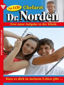 Chefarzt Dr. Norden 1120 – Arztroman: Dass es dich in meinem Leben gibt …