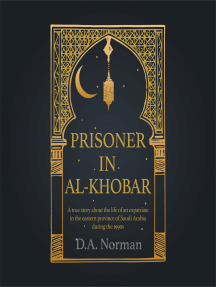 Prisoner in Al-Khobar: A true story about the life of an expatriate in the eastern province of Saudi Arabia during the 1990s