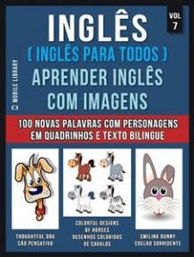 Inglês ( Inglês Para Todos ) Aprender Inglês Com Imagens (Vol 7): Aprenda 100 novas palavras com imagens de personagens em quadrinhos e texto bilingue