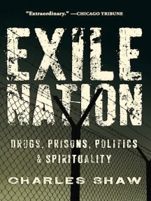 Exile Nation: Drugs, Prisons, Politics & Spirituality