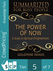 The Power of Now - Summarized for Busy People: A Guide to Spiritual Enlightenment: Based on the Book by Eckhart Tolle