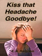 Kiss that Headache Goodbye!