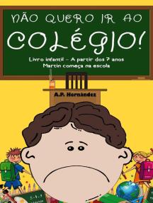 Não Quero ir ao Colégio! Livro Infantil – A partir Dos 7 Anos. Martin Começa na Escola