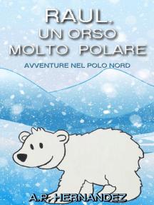 Raúl, un Orso Molto Polare. Avventure nel Polo Nord: ESPLORANDO IL MONDO DEGLI ANIMALI