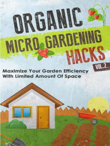 Organic Micro Gardening Hacks - A Quick and Easy Guide to Creating a Sustainable Garden in Your Backyard with Limited Space