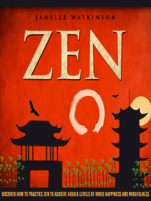 Zen: Discover How To Practice Zen To Achieve Higher Levels Of Inner Happiness And Mindfulness