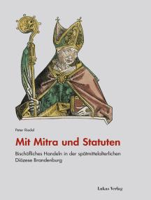 Mit Mitra und Statuten: Bischöfliches Handeln in der spätmittelalterlichen Diözese Brandenburg