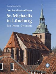 Das Benediktinerkloster St. Michaelis in Lüneburg: Bau – Kunst – Geschichte
