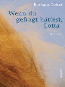 Wenn du gefragt hättest, Lotta: Roman