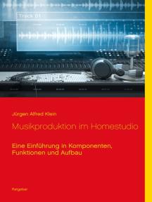 Musikproduktion im Homestudio: Eine Einführung in Komponenten, Funktionen und Aufbau