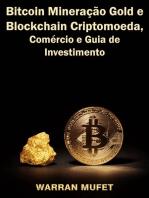 Bitcoin Mineração Gold e Blockchain Criptomoeda, Comércio e Guia de Investimento