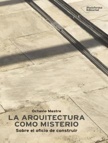 La arquitectura como misterio: Sobre el oficio de construir