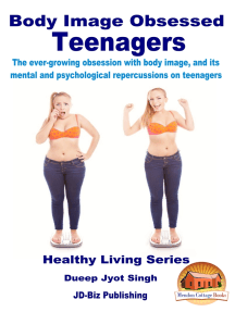 Body Image Obsessed Teenagers: The Ever-growing Obsession with Body Image, and Its Mental and Psychological Repercussions on Teenagers