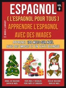 Espagnol ( L'Espagnol Pour Tous ) - Apprendre l'espagnol avec des images (Vol 8): Apprenez 100 mots sur Noël avec des images et un texte bilingue