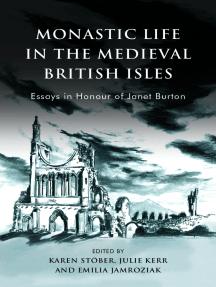 Monastic Life in the Medieval British Isles: Essays in Honour of Janet Burton
