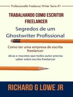Trabalhando como Escritor Freelancer – Segredos de um Ghostwriter Profissional: Série Escritor Profissional Freelancer