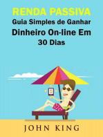 Renda Passiva Guia Simples de Ganhar Dinheiro On-line Em 30 Dias