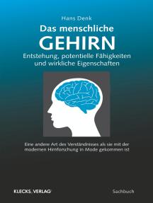 Das menschliche Gehirn: Entstehung potentielle Fähigkeiten und wirkliche Eigenschaften